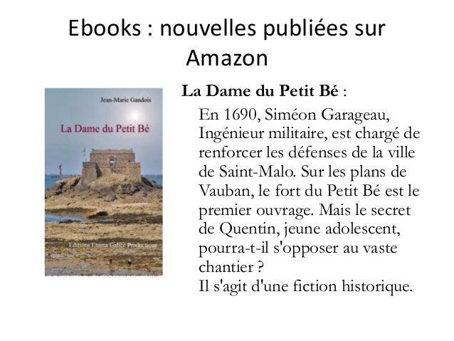 Ebooks :nouvellespubliéessur Amazon La Dame du Petit Bé : En 1690, Siméon Garageau, Ingénieur militaire, est chargé de...