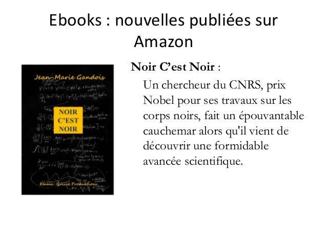 Ebooks :nouvellespubliéessur Amazon Noir C'est Noir : Un chercheur du CNRS, prix Nobel pour ses travaux sur les corps ...