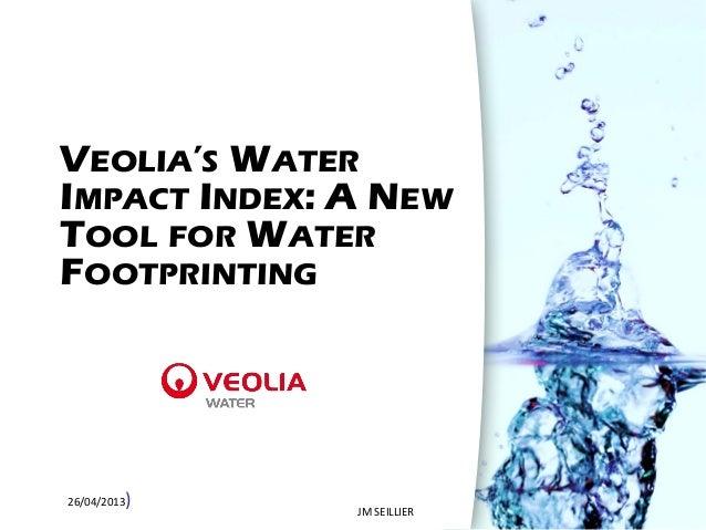 )26/04/2013VEOLIA'S WATERIMPACT INDEX: A NEWTOOL FOR WATERFOOTPRINTINGJM SEILLIER