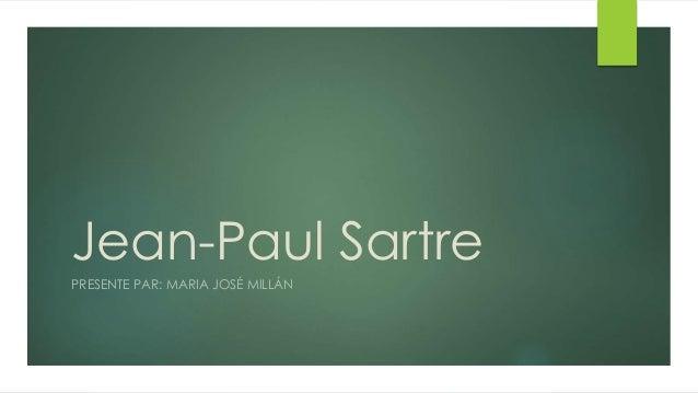 Jean-Paul Sartre PRESENTE PAR: MARIA JOSÉ MILLÁN