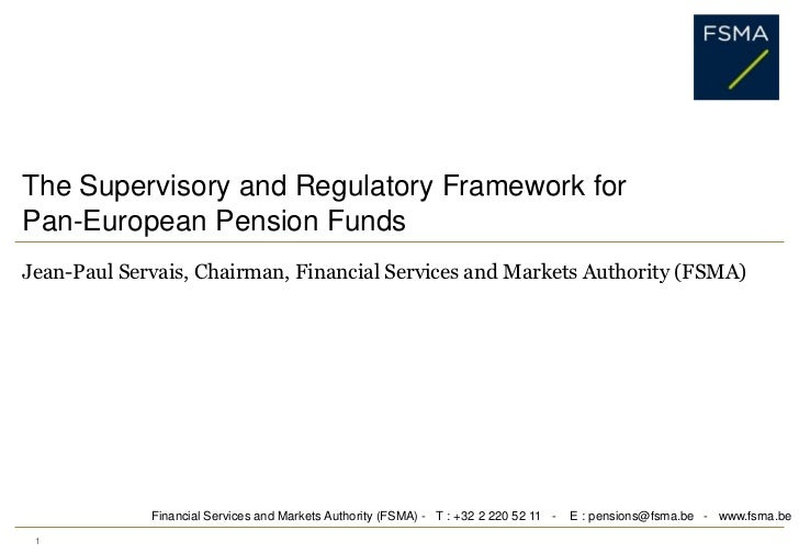1<br />The Supervisory and Regulatory Framework for Pan-European Pension Funds<br />Jean-Paul Servais, Chairman, Financial...