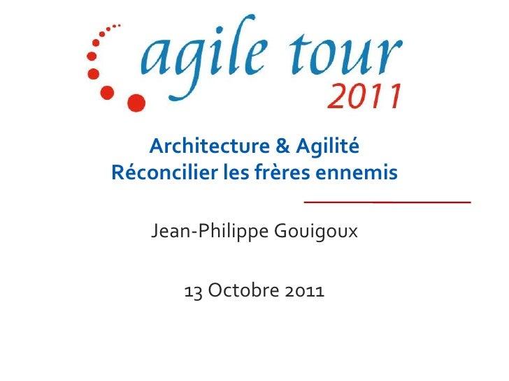 Architecture & AgilitéRéconcilier les frères ennemis<br />Jean-Philippe Gouigoux<br />13 Octobre 2011<br />