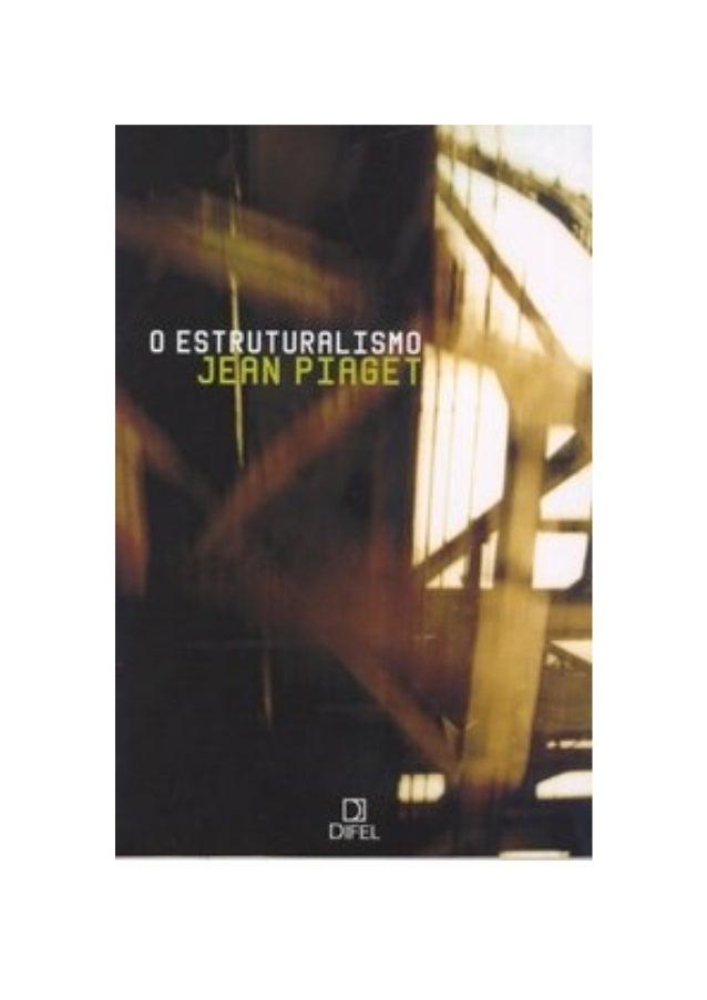 JEAN PIAGETO ESTRUTURALISMO      DIFEL      1979        ______________________________    2         Jean Piaget – O Estrut...