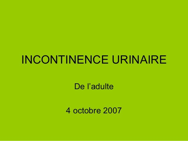 INCONTINENCE URINAIRE        De l'adulte      4 octobre 2007