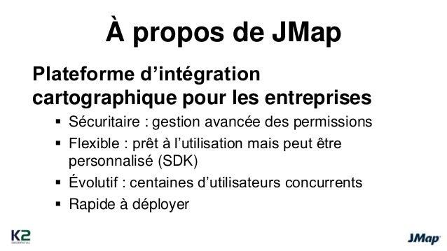 À propos de JMap  Plateforme d'intégration  cartographique pour les entreprises   Sécuritaire : gestion avancée des permi...