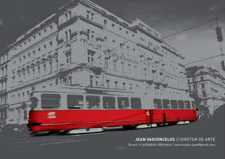 JEAN VASCONCELOS // DIRETOR DE ARTE Brasil: 71 33784820 / 88770510 / vasconcelos.jean@gmail.com