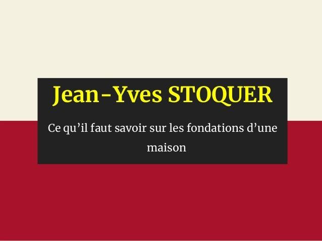 Jean-Yves STOQUER Ce qu'il faut savoir sur les fondations d'une maison