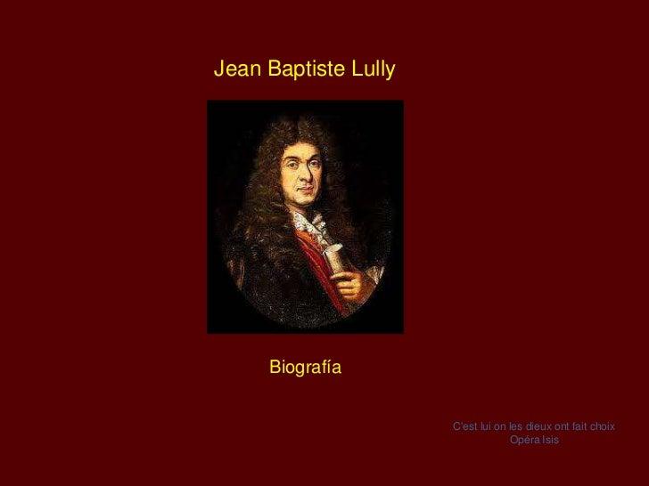 Jean Baptiste Lully     Biografía                      Cest lui on les dieux ont fait choix                               ...