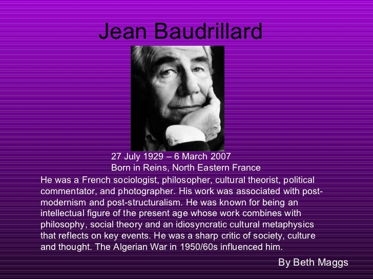 jean baudrillard and mass media Jean baudrillard (1929-2007) was a philosopher, sociologist, cultural critic, and theorist of postmodernity who challenged all existing theories of contemporary society with humor and precision an outsider in the french intellectual establishment, he was internationally renowned as a twenty-first century visionary, reporter, and provocateur.