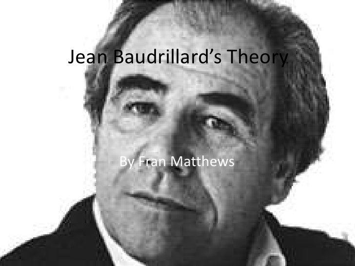 Jean Baudrillard's Theory<br />By Fran Matthews<br />