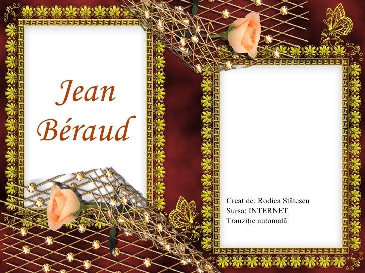 Jean Béraud   Creat de: Rodica St ă tescu Sursa: INTERNET Tranzi ţie automată