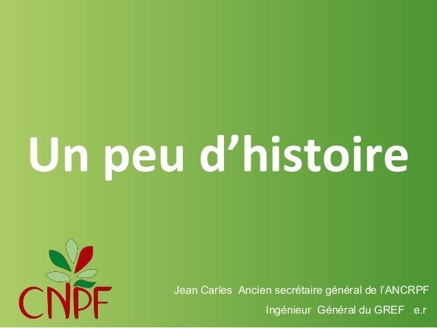 Un peu d'histoire Jean Carles Ancien secrétaire général de l'ANCRPF Ingénieur Général du GREF e.r