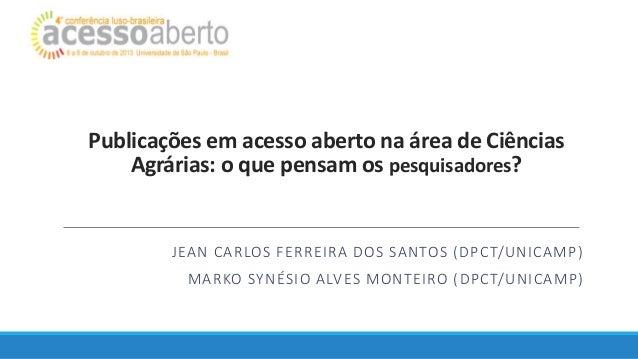 Publicações em acesso aberto na área de Ciências Agrárias: o que pensam os pesquisadores?  JEAN CARLOS FERREIRA DOS SANTOS...