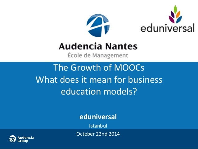 The Growth of MOOCs  What does it mean for business  education models?  eduniversal  Istanbul  October 22nd 2014