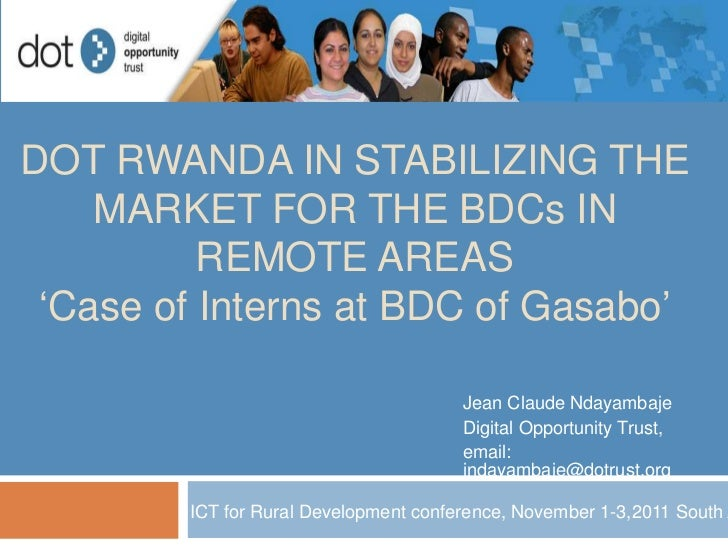 DOT RWANDA IN STABILIZING THE    MARKET FOR THE BDCs IN          REMOTE AREAS 'Case of Interns at BDC of Gasabo'          ...