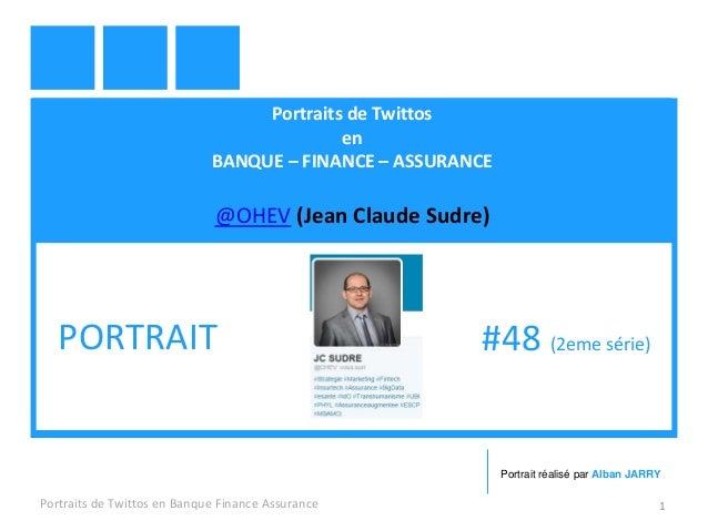 Portraits de Twittos en BANQUE – FINANCE – ASSURANCE @OHEV (Jean Claude Sudre) Portraits de Twittos en Banque Finance Assu...
