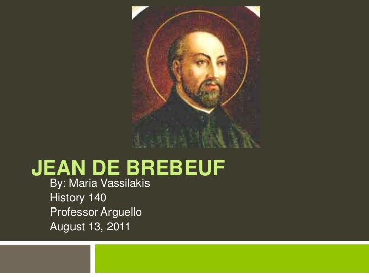 Jean de Brebeuf<br />By: Maria Vassilakis<br />History 140<br />Professor Arguello<br />August 13, 2011<br />