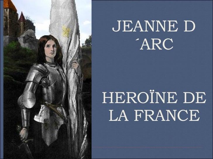 JEANNE D´ARC HEROÏNE DE LA FRANCE