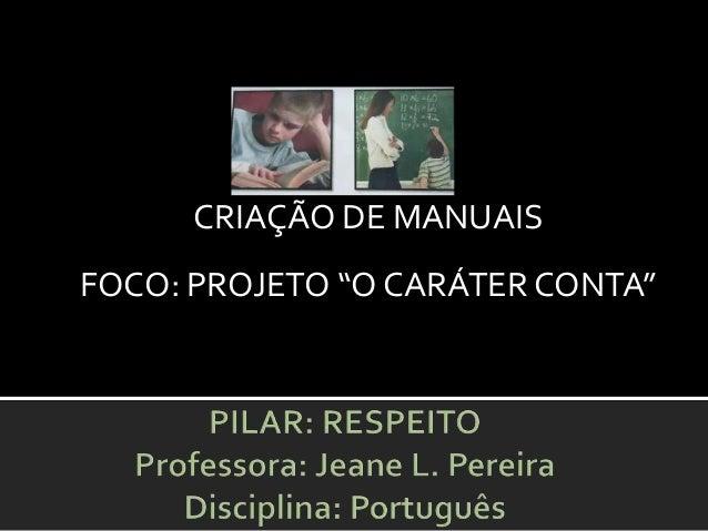 """CRIAÇÃO DE MANUAIS FOCO: PROJETO """"O CARÁTER CONTA"""""""