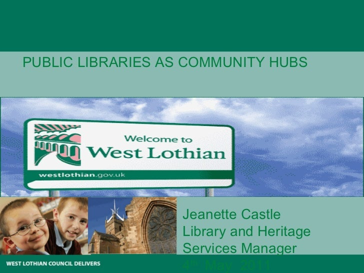 PUBLIC LIBRARIES AS COMMUNITY HUBS Jeanette Castle Library and Heritage Services Manager 4 th   May  2011