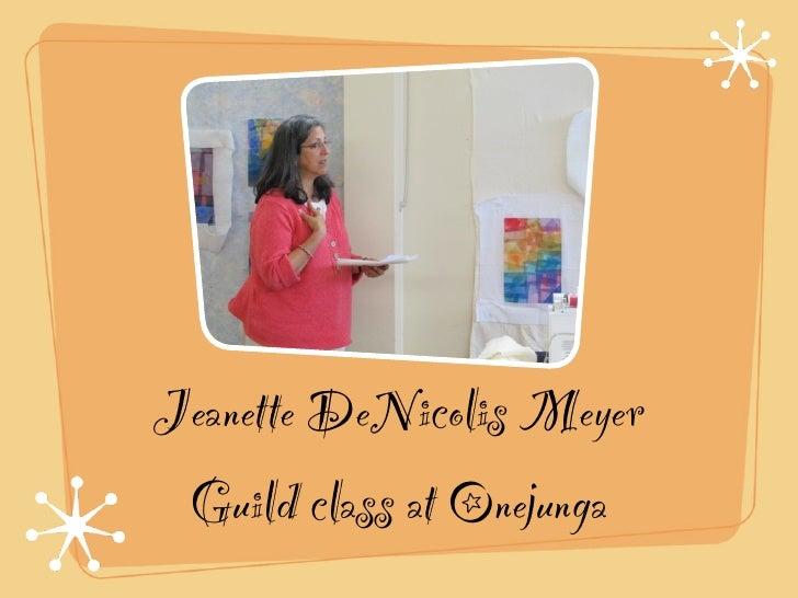Jeanette DeNicolis Meyer Guild class at Onejunga