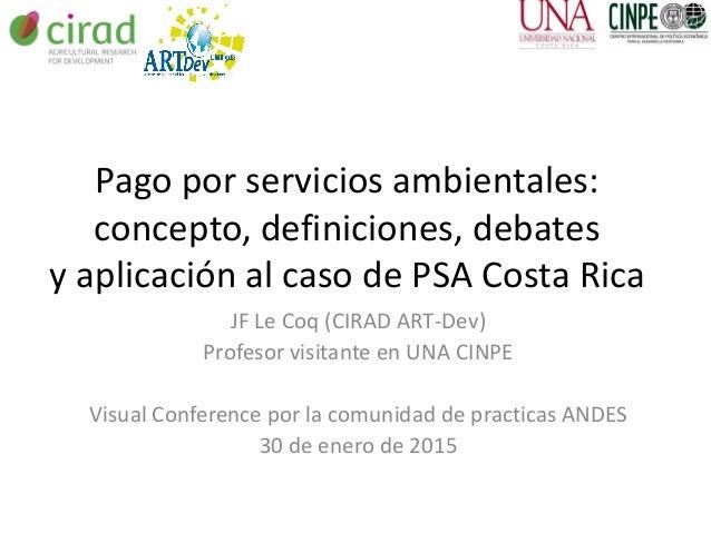 Pago por servicios ambientales: concepto, definiciones, debates y aplicación al caso de PSA Costa Rica JF Le Coq (CIRAD AR...