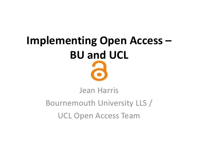 Implementing Open Access – BU and UCL Jean Harris Bournemouth University LLS / UCL Open Access Team