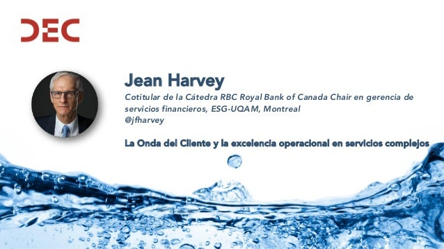 Jean Harvey Cotitular de la Cátedra RBC Royal Bank of Canada Chair en gerencia de servicios financieros, ESG-UQAM, Montrea...