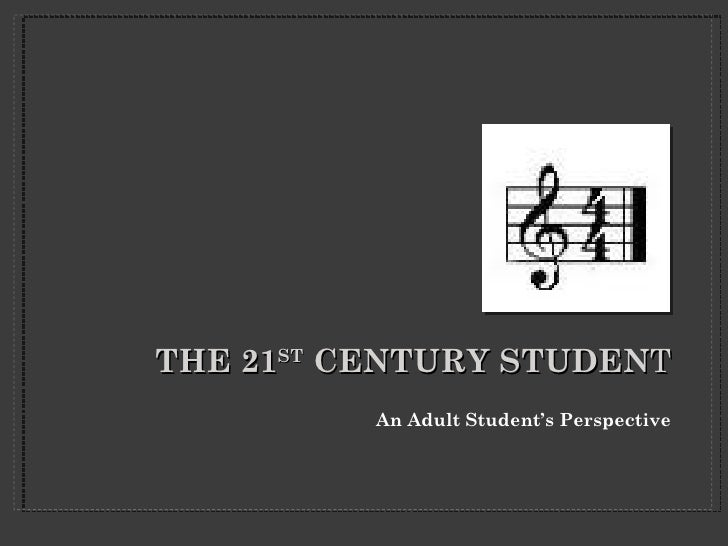THE 21ST CENTURY STUDENT          An Adult Student's Perspective