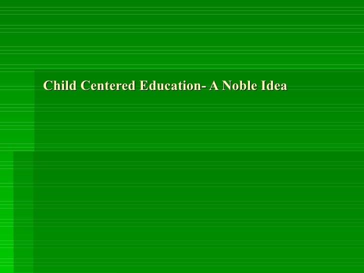 Child Centered Education- A Noble Idea