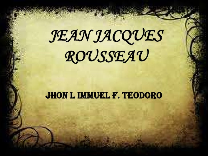 JEAN JACQUES  ROUSSEAUJHON L IMMUEL F. TEODORO