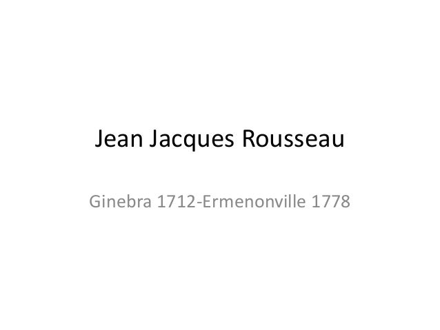 Jean Jacques RousseauGinebra 1712-Ermenonville 1778