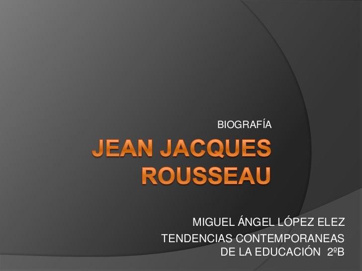 BIOGRAFÍA    MIGUEL ÁNGEL LÓPEZ ELEZTENDENCIAS CONTEMPORANEAS        DE LA EDUCACIÓN 2ºB
