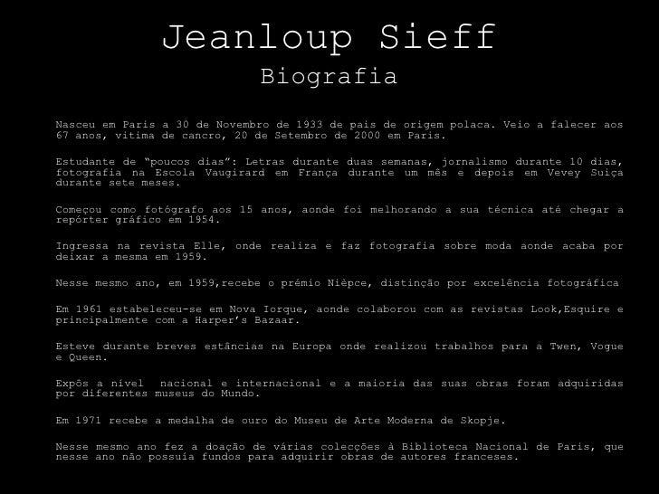 JeanloupSieffBiografia<br /><ul><li>Nasceu em Paris a 30 de Novembro de 1933 de pais de origem polaca. Veio a falecer aos ...