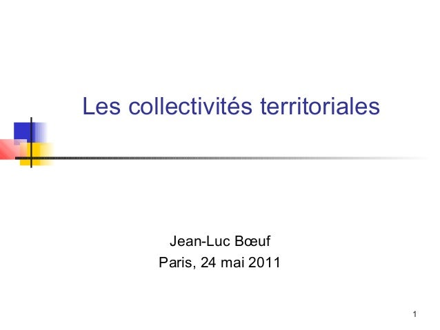 1 Les collectivités territoriales Jean-Luc Bœuf Paris, 24 mai 2011