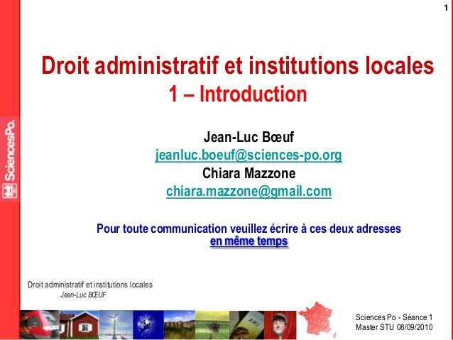 Sciences Po - Séance 1 Master STU 08/09/2010 Droit administratif et institutions locales Jean-Luc BŒUF 1 Droit administrat...