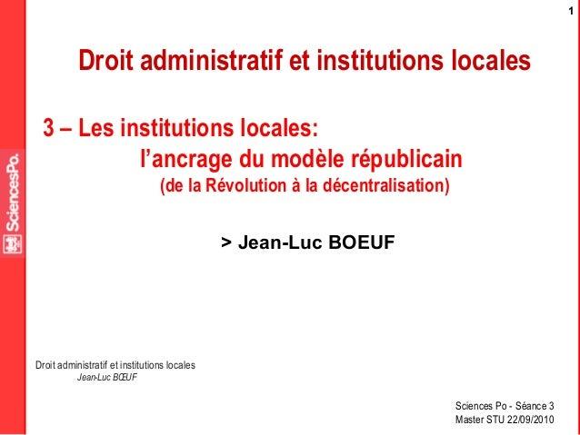 Sciences Po - Séance 3 Master STU 22/09/2010 Droit administratif et institutions locales Jean-Luc BŒUF 1 Droit administrat...