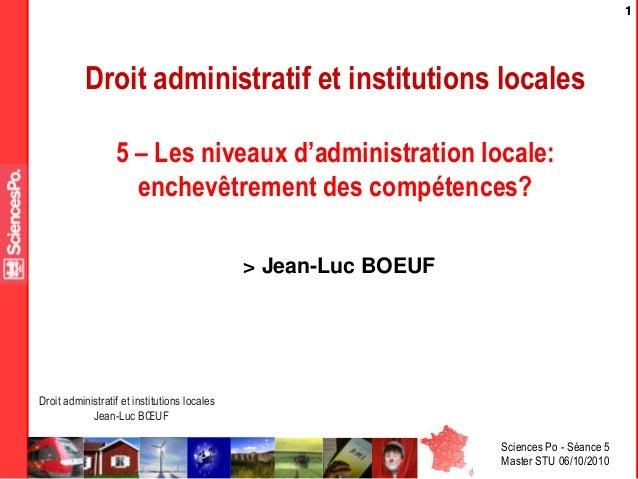 Sciences Po - Séance 5 Master STU 06/10/2010 Droit administratif et institutions locales Jean-Luc BŒUF 11 Droit administra...