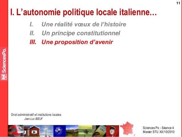 Sciences Po - Séance 4 Master STU XX/10/2010 Droit administratif et institutions locales Jean-Luc BŒUF 11 I. L'autonomie p...