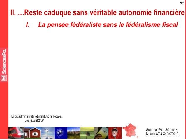 Sciences Po - Séance 4 Master STU XX/10/2010 Droit administratif et institutions locales Jean-Luc BŒUF 12 II. …Reste caduq...