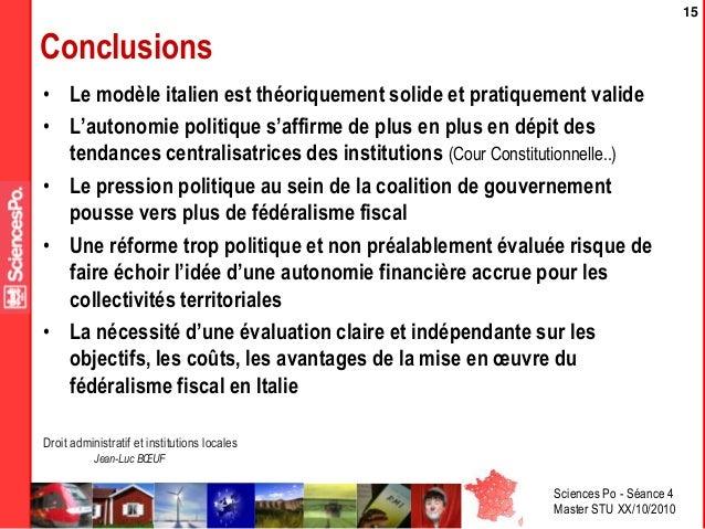 Sciences Po - Séance 4 Master STU XX/10/2010 Droit administratif et institutions locales Jean-Luc BŒUF 15 Conclusions • Le...