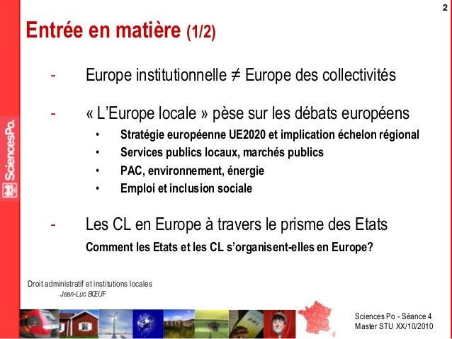Sciences Po - Séance 4 Master STU XX/10/2010 Droit administratif et institutions locales Jean-Luc BŒUF 2 Entrée en matière...