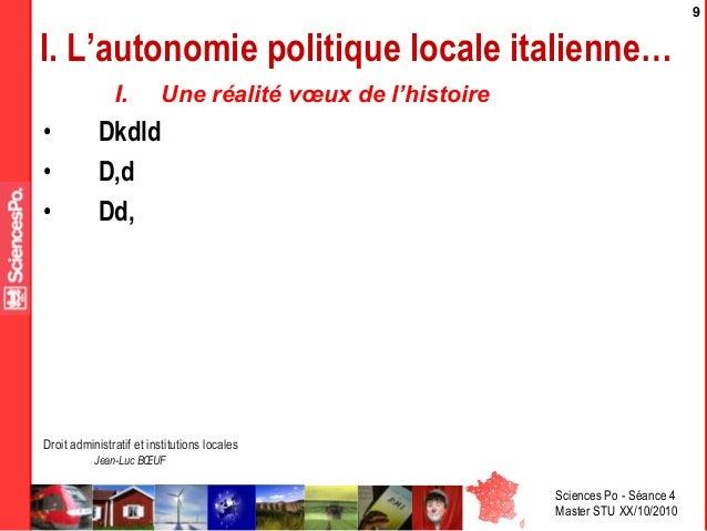 Sciences Po - Séance 4 Master STU XX/10/2010 Droit administratif et institutions locales Jean-Luc BŒUF 9 I. L'autonomie po...