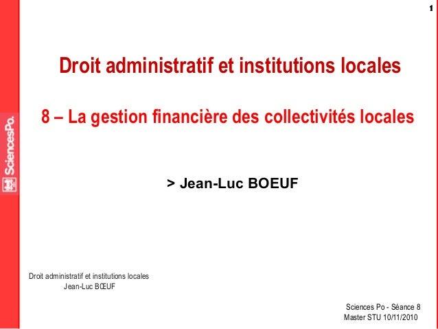 Sciences Po - Séance 8 Master STU 10/11/2010 Droit administratif et institutions locales Jean-Luc BŒUF 11 Droit administra...