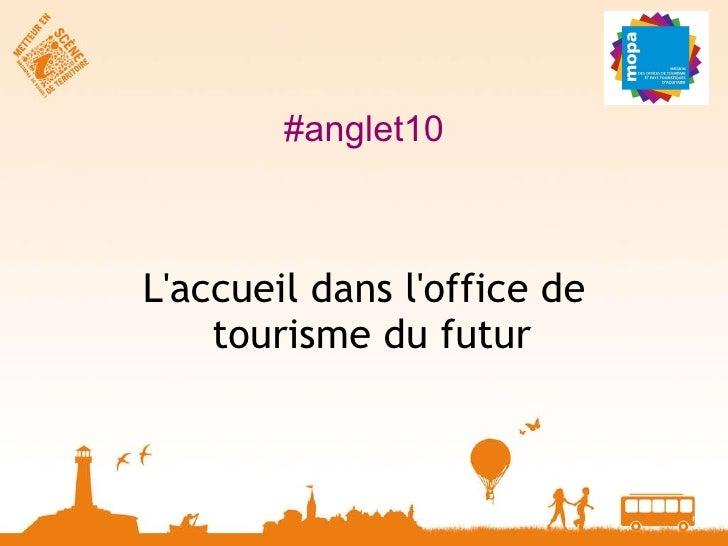#anglet10 <ul><li>L'accueil dans l'office de tourisme du futur  </li></ul>