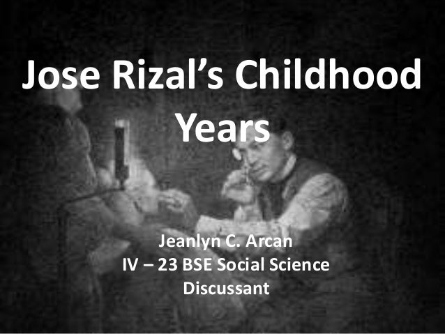 rizals childhood years essay Jose rizal was a writer and revolutionary regarded as the greatest national hero of the philippines this biography of jose rizal provides detailed information about his childhood, life, achievements, works & timeline.