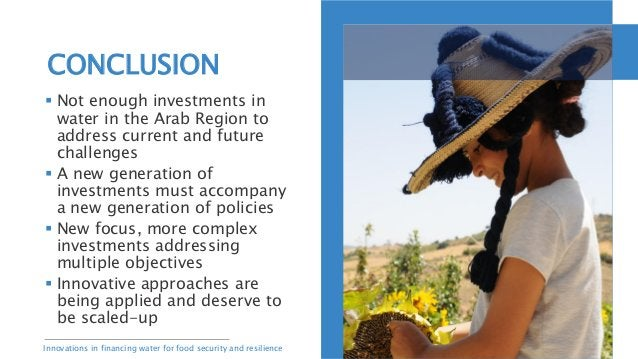 Innovations in financing water for food security and resilience  Not enough investments in water in the Arab Region to ad...