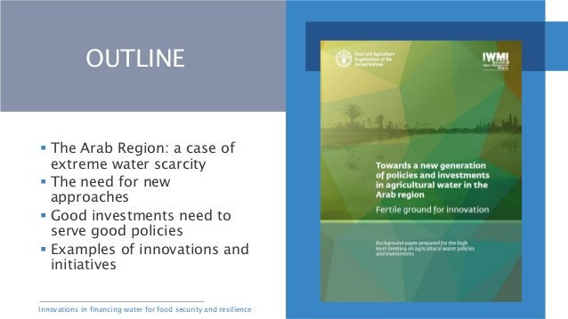 Innovations in financing water for food security and resilience  The Arab Region: a case of extreme water scarcity  The ...