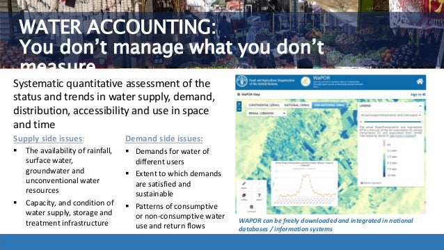 Innovations in financing water for food security ` WATER ACCOUNTING: You don't manage what you don't measure WAPOR can be ...