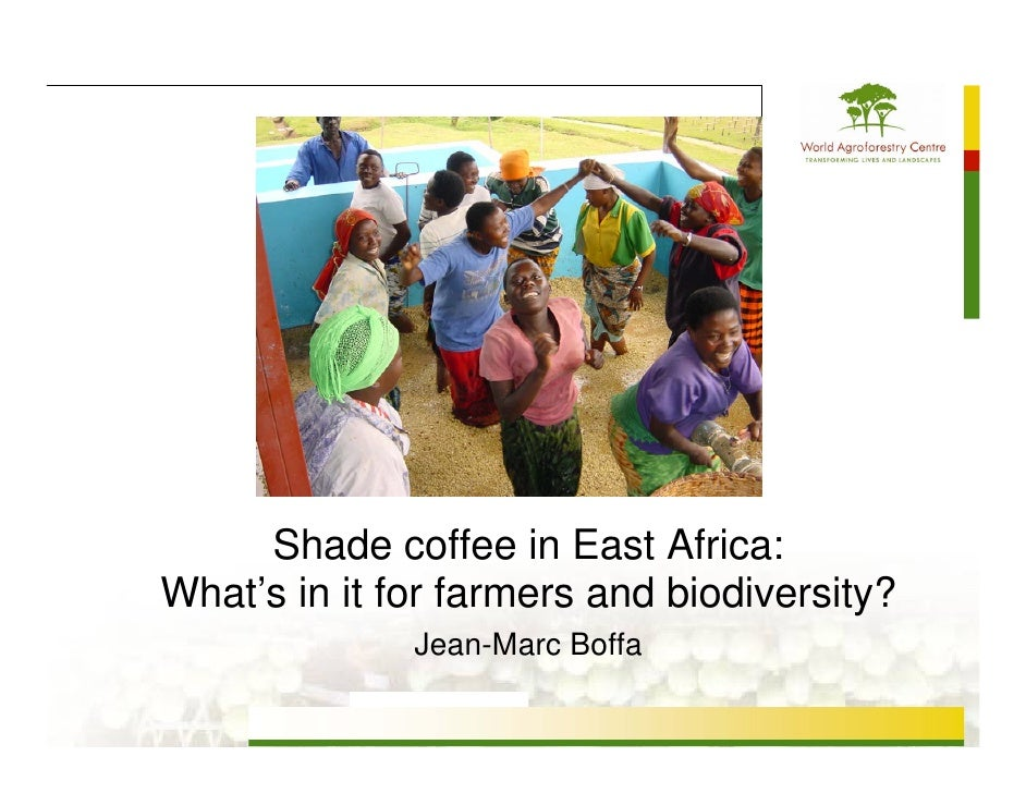 Shade coffee in East Africa: What's in it for farmers and biodiversity?               Jean-Marc Boffa